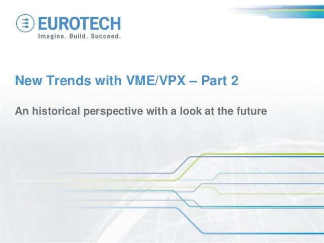 New Trends with VME/VPX – Part 2 An historical perspective with a look at the future