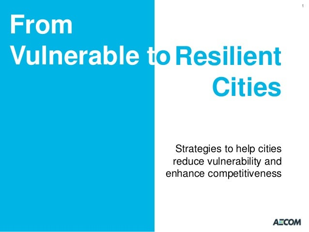 1  From Vulnerable to Resilient Cities Strategies to help cities reduce vulnerability and enhance competitiveness