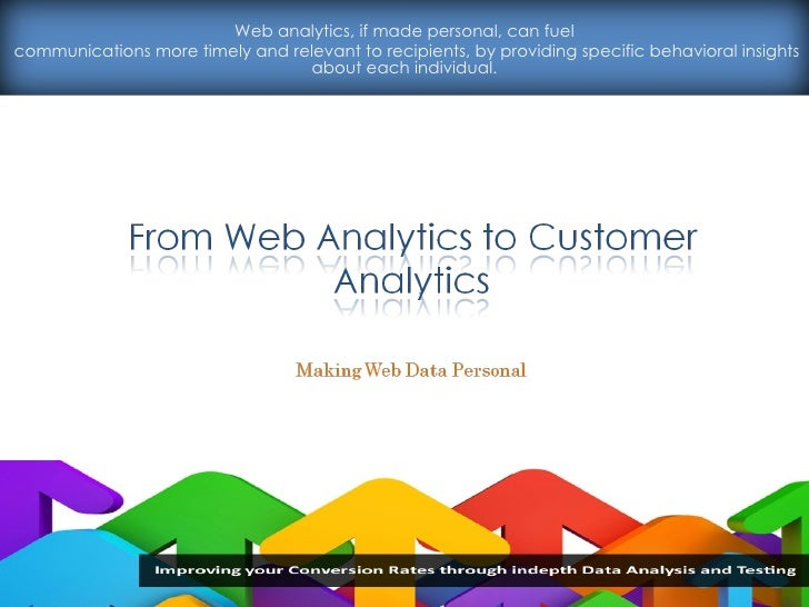 Web analytics, if made personal, can fuel  communications more timely and relevant to recipients, by providing specific be...