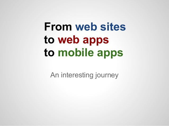 From web sitesto web appsto mobile apps An interesting journey