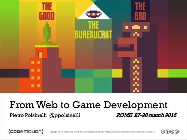 From Web to Game Development Pietro Polsinelli @ppolsinelli ROME 27-28 march 2015