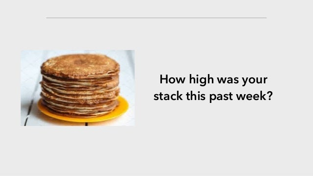 How high was your stack this past week?