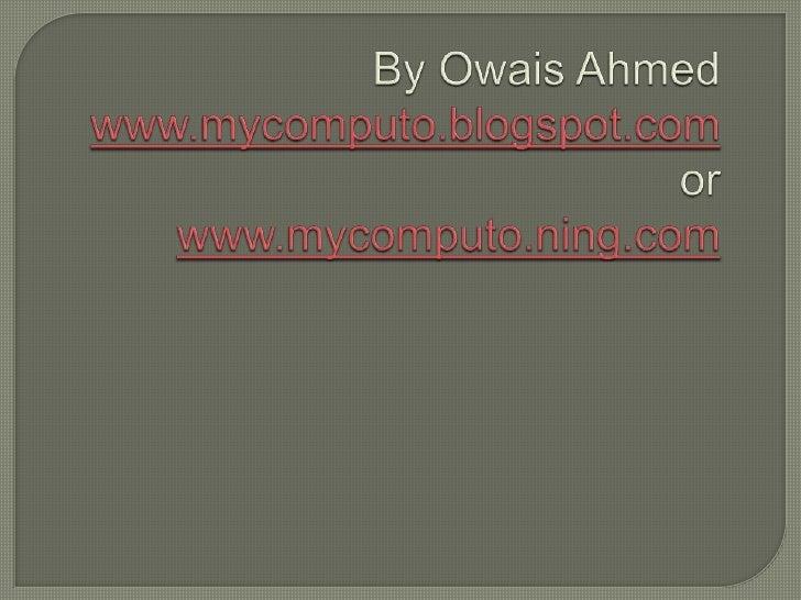 By Owais Ahmedwww.mycomputo.blogspot.comorwww.mycomputo.ning.com <br />