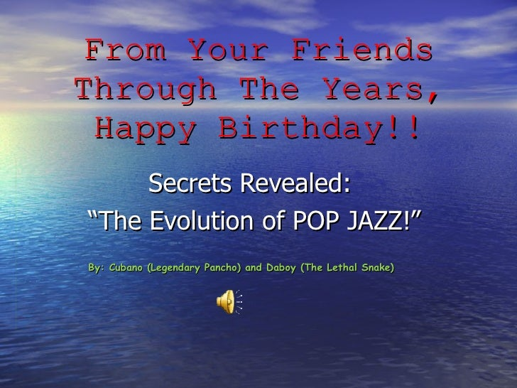 "From Your Friends Through The Years, Happy Birthday!! Secrets Revealed:  "" The Evolution of POP JAZZ!"" By: Cubano (Legenda..."