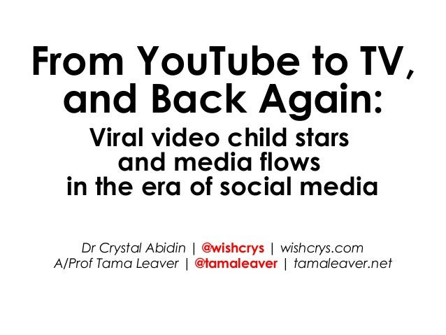 From YouTube to TV, and Back Again: Viral video child stars and media flows in the era of social media Dr Crystal Abidin |...