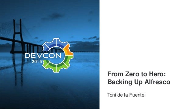 From Zero to Hero: Backing Up Alfresco Toni de la Fuente