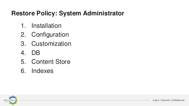 Learn. Connect. Collaborate. Restore Policy: System Administrator 1. Installation 2. Configuration 3. Customization 4. DB ...