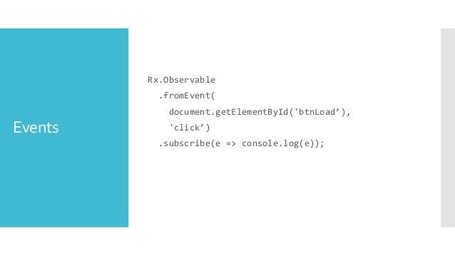 Ajax Rx.Observable .fromEvent( document.getElementById('btnLoad'), 'click') .switchMap(() => Rx.Observable.ajax.get('/movi...