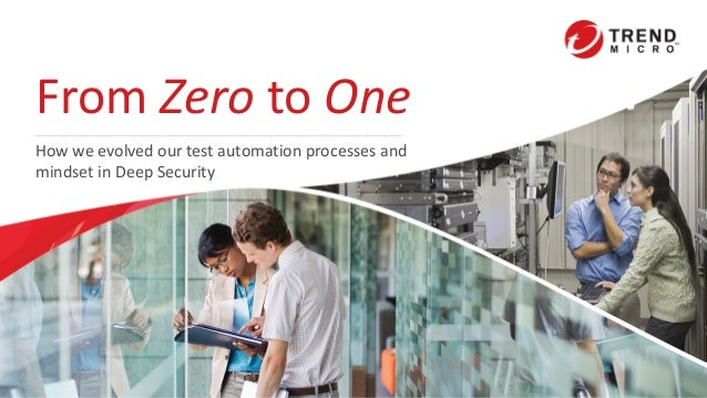 From Zero to One How we evolved our test automation processes and mindset in Deep Security