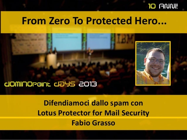 From Zero To Protected Hero... Difendiamoci dallo spam con Lotus Protector for Mail Security Fabio Grasso
