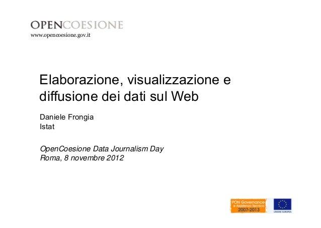 www.opencoesione.gov.it  Elaborazione, visualizzazione e  diffusione dei dati sul Web  Daniele Frongia  Istat  OpenCoesion...