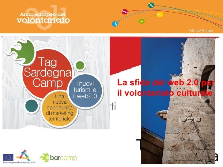 Fabrizio Frongia La sfida del web 2.0 per il volontariato culturale