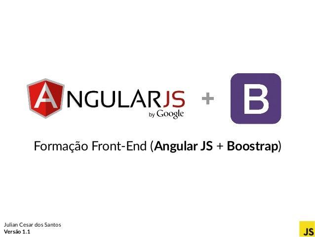 Formação Front-End (Angular JS + Boostrap) Julian Cesar dos Santos Versão 1.1 +