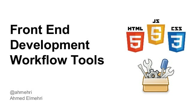 Front End Development Workflow Tools @ahmehri Ahmed Elmehri