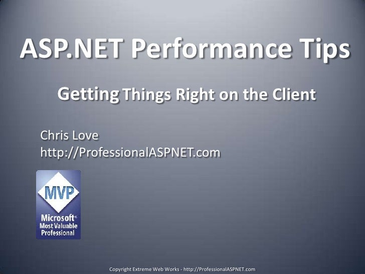 ASP.NET Performance Tips<br />GettingThings Right on the Client<br />Chris Love<br />http://ProfessionalASPNET.com<br />Co...