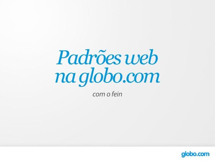 Padrões web na globo.com     com o fein