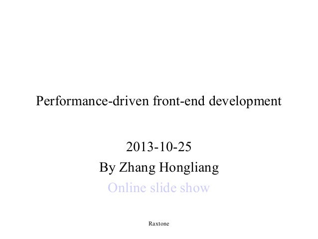 Performance-driven front-end development 2013-10-25 By Zhang Hongliang Online slide show Raxtone