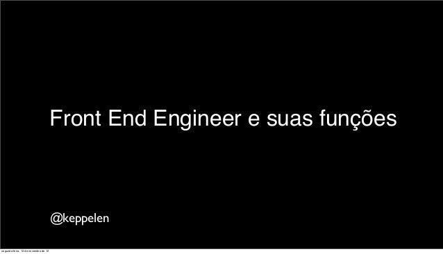 Front End Engineer e suas funções                                      @keppelensegunda-feira, 12 de novembro de 12