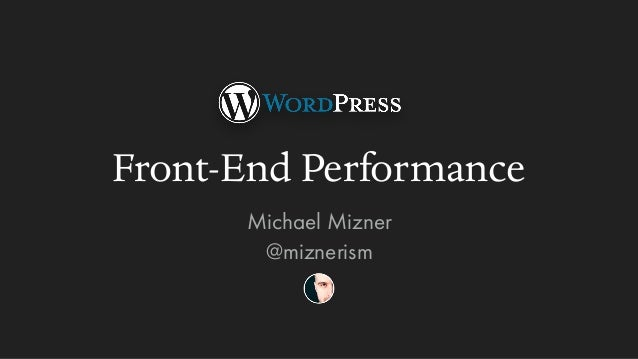 Front-End Performance Michael Mizner @miznerism