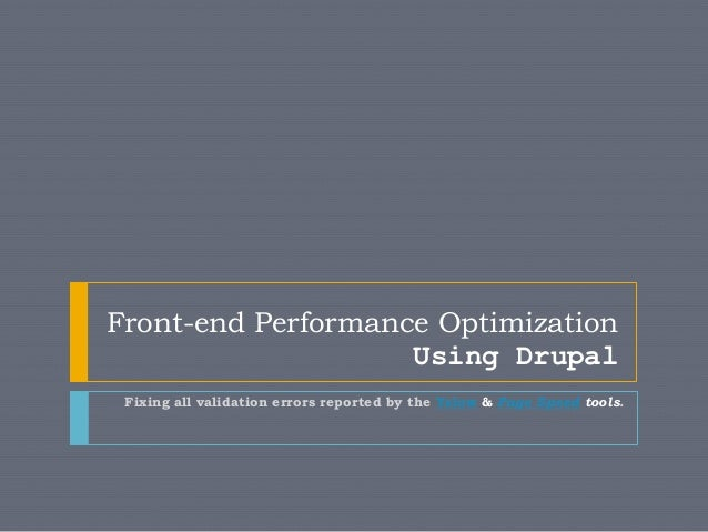 Front-end Performance OptimizationUsing DrupalFixing all validation errors reported by the Yslow & Page Speed tools.