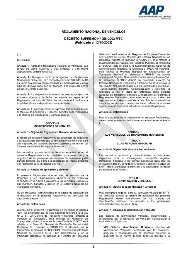 1 REGLAMENTO NACIONAL DE VEHICULOS DECRETO SUPREMO Nº 058-2003-MTC (Publicado el 12/10/2003) (…) DECRETA: Artículo 1.- Apr...