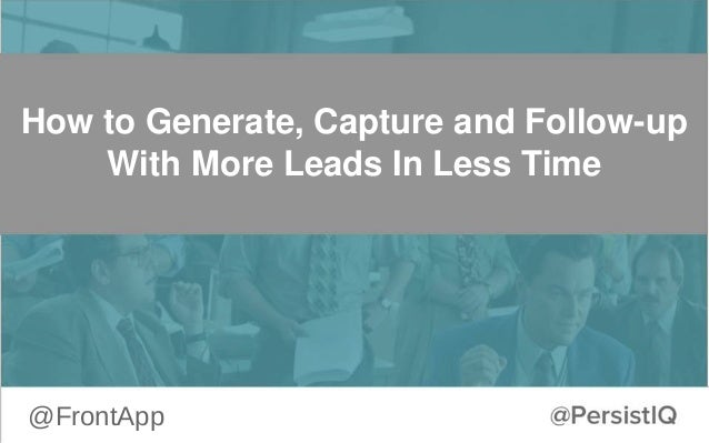 @FrontApp How to Generate, Capture and Follow-up With More Leads In Less Time