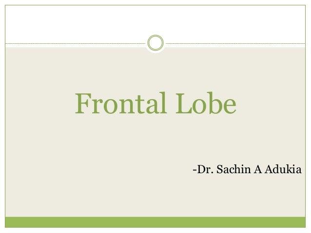 Frontal Lobe -Dr. Sachin A Adukia