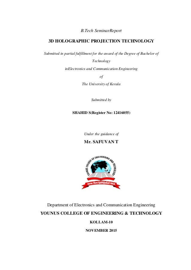 B.Tech SeminarReport 3D HOLOGRAPHIC PROJECTION TECHNOLOGY Submitted in partial fulfillment for the award of the Degree of ...