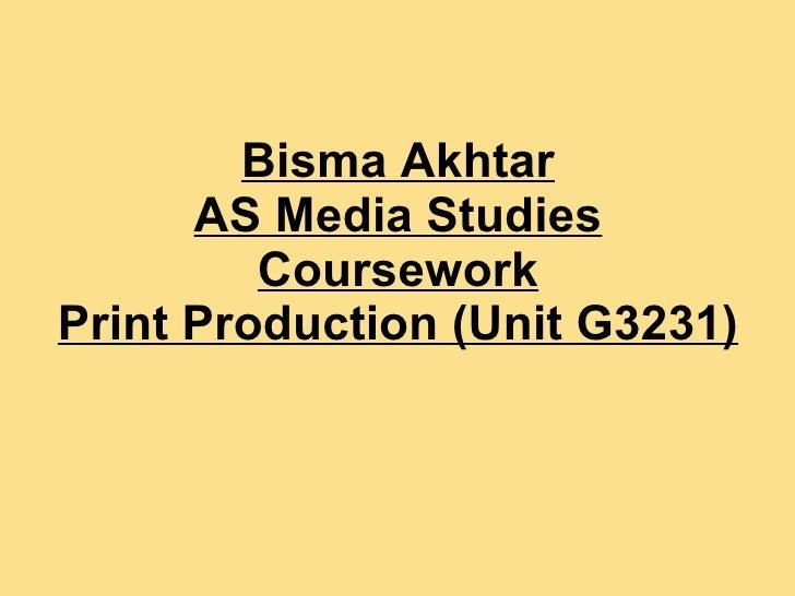 Bisma Akhtar AS Media Studies Coursework Print Production (Unit G3231)
