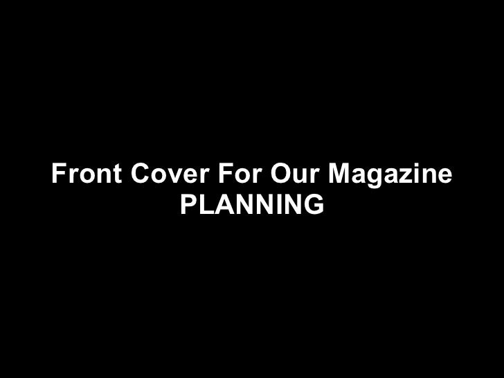 Front Cover For Our Magazine PLANNING