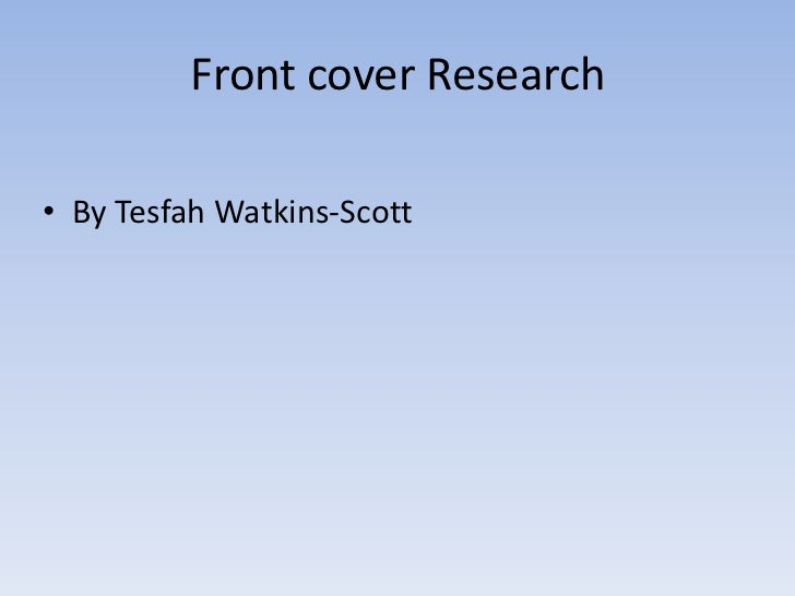 Front cover Research• By Tesfah Watkins-Scott