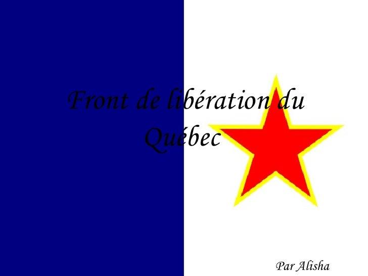 Front de libération du Québec   Par Alisha