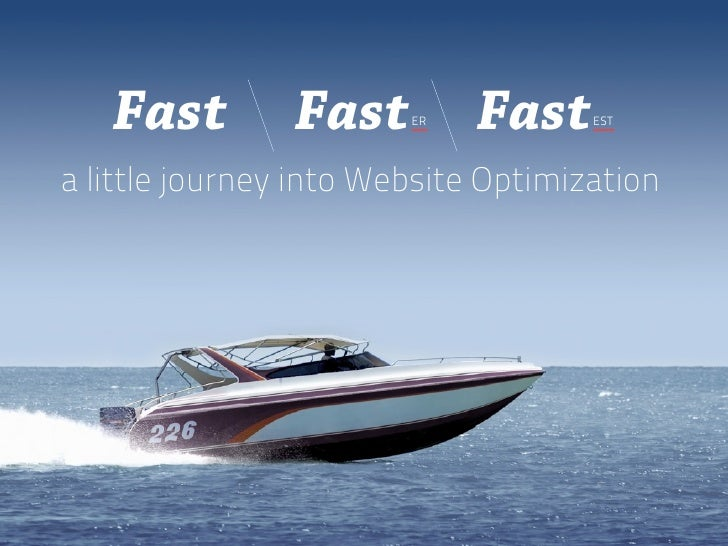 Fast         Fast    ER   Fast    ESTa little journey into Website Optimization