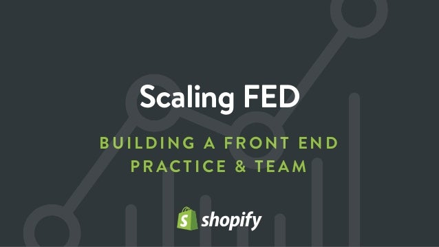 BUILDING A FRON T END PRACTICE & TEA M Scaling FED