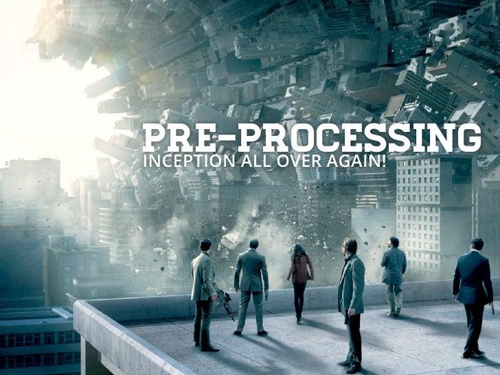 Pre-processingINCEPTION ALL OVER AGAIN!