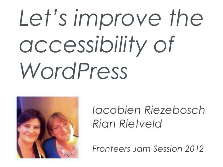 Let's improve theaccessibility ofWordPress      Iacobien Riezebosch      Rian Rietveld      Fronteers Jam Session 2012