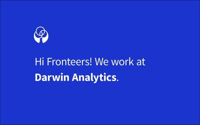 Hi Fronteers! We work at Darwin Analytics.