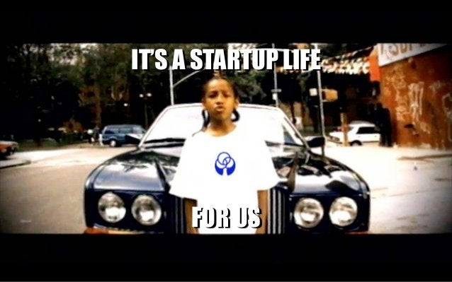 IT'S A STARTUP LIFE FOR US