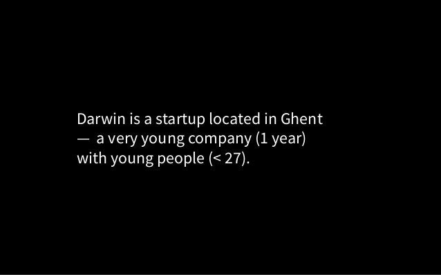 Darwin is a startup located in Ghent — a very young company (1 year) with young people (< 27).