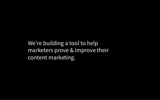 We're building a tool to help marketers prove & improve their content marketing.