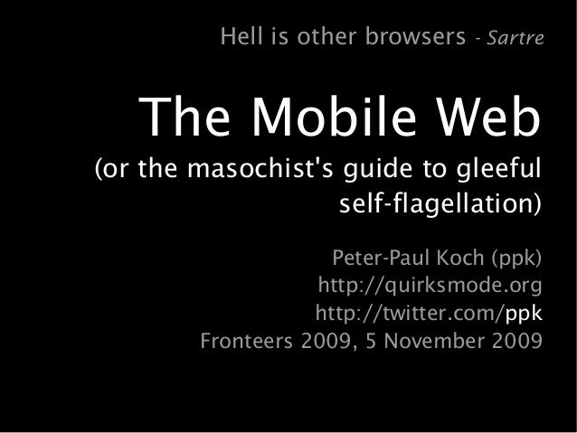 The Mobile Web (or the masochist's guide to gleeful self-flagellation) Peter-Paul Koch (ppk) http://quirksmode.org http://...