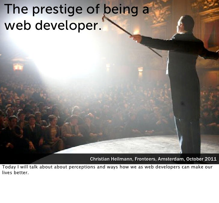 The prestige of being aweb developer.                                    Christian Heilmann, Fronteers, Amsterdam, October...