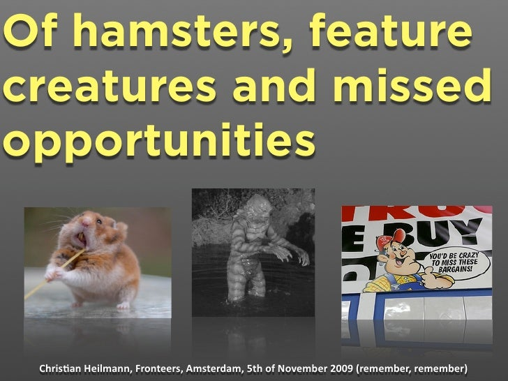 Of hamsters, feature creatures and missed opportunities     Chris&an