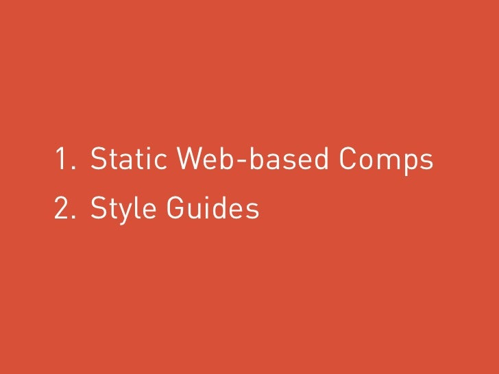 1. Static Web-based Comps2. Style Guides
