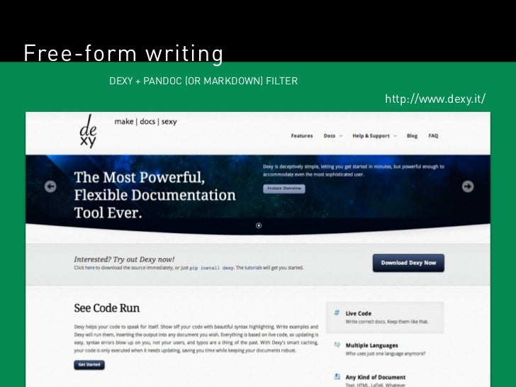 Free-form writing       DEXY + PANDOC (OR MARKDOWN) FILTER                                            http://www.dexy.it/