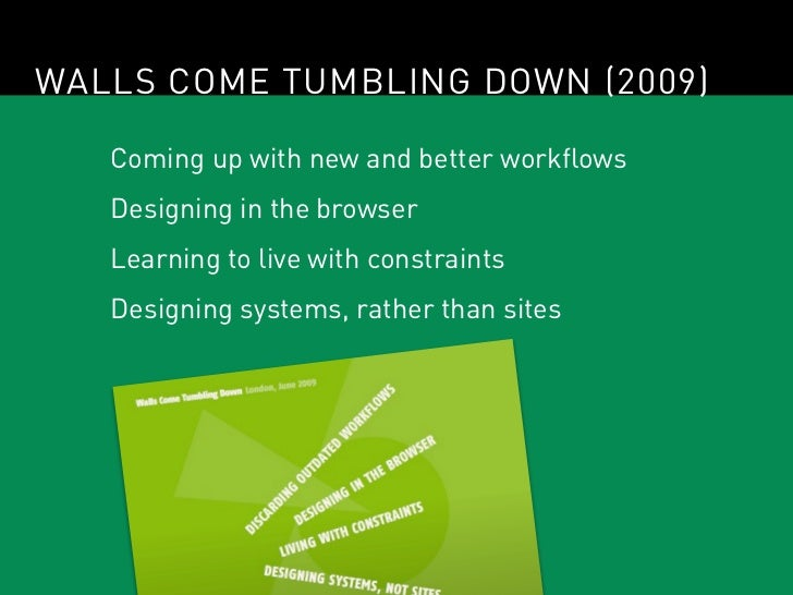 WALLS COME TUMBLING DOWN (2009)   Coming up with new and better workflows   Designing in the browser   Learning to live wi...