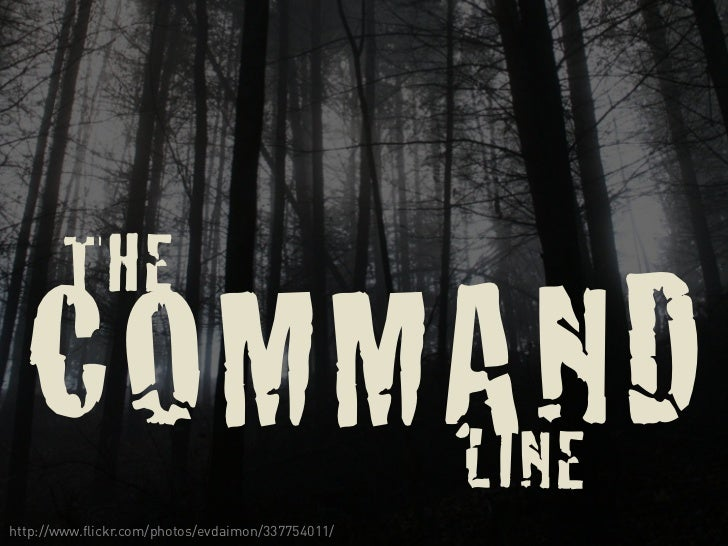 THE  COMMAND      LINEhttp://www.flickr.com/photos/evdaimon/337754011/