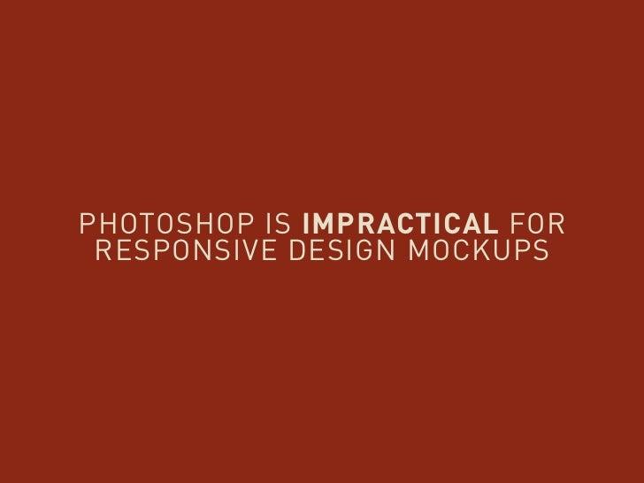 PHOTOSHOP IS IMPRACTICAL FOR RESPONSIVE DESIGN MOCKUPS