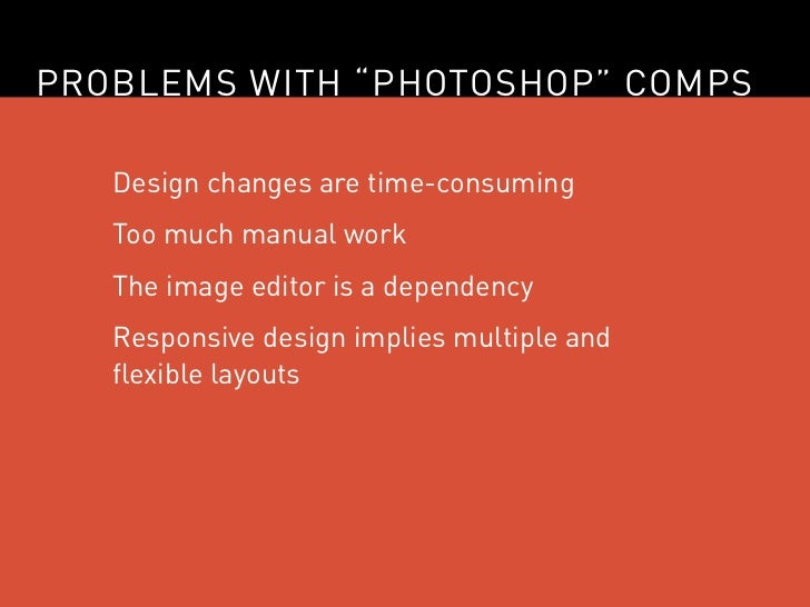 """PROBLEMS WITH """"PHOTOSHOP"""" COMPS   Design changes are time-consuming   Too much manual work   The image editor is a depende..."""