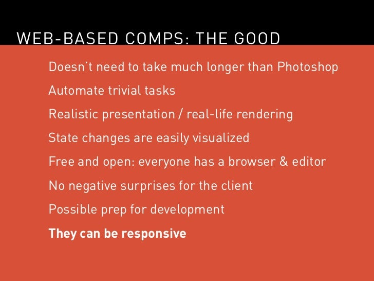 WEB-BASED COMPS: THE GOOD   Doesn't need to take much longer than Photoshop   Automate trivial tasks   Realistic presentat...